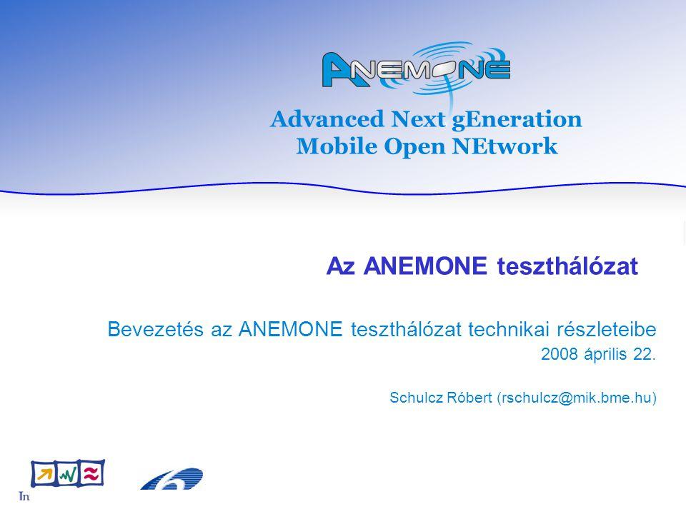 Advanced Next gEneration Mobile Open NEtwork Az ANEMONE teszthálózat Bevezetés az ANEMONE teszthálózat technikai részleteibe 2008 április 22. Schulcz