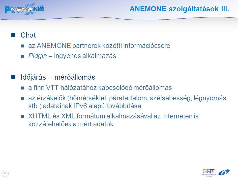 13 ANEMONE szolgáltatások III. Chat az ANEMONE partnerek közötti információcsere Pidgin – ingyenes alkalmazás Időjárás – mérőállomás a finn VTT hálóza