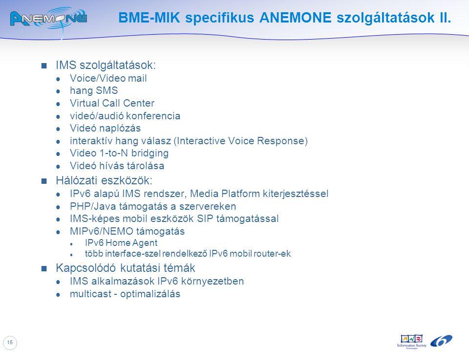 15 BME-MIK specifikus ANEMONE szolgáltatások II. IMS szolgáltatások: Voice/Video mail hang SMS Virtual Call Center videó/audió konferencia Videó napló