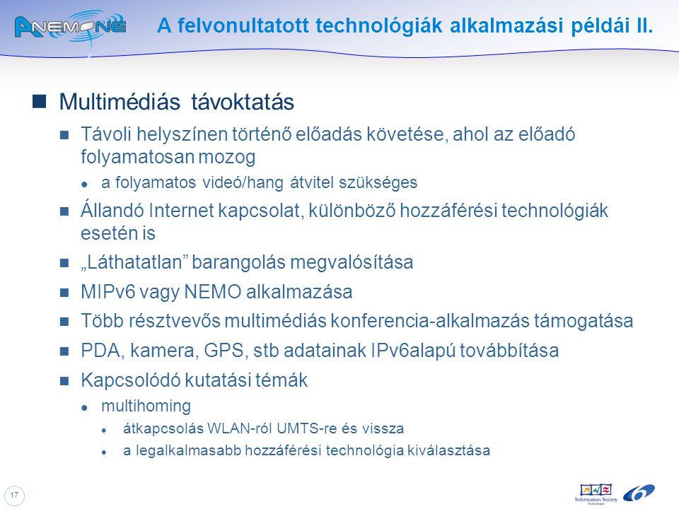 17 A felvonultatott technológiák alkalmazási példái II. Multimédiás távoktatás Távoli helyszínen történő előadás követése, ahol az előadó folyamatosan