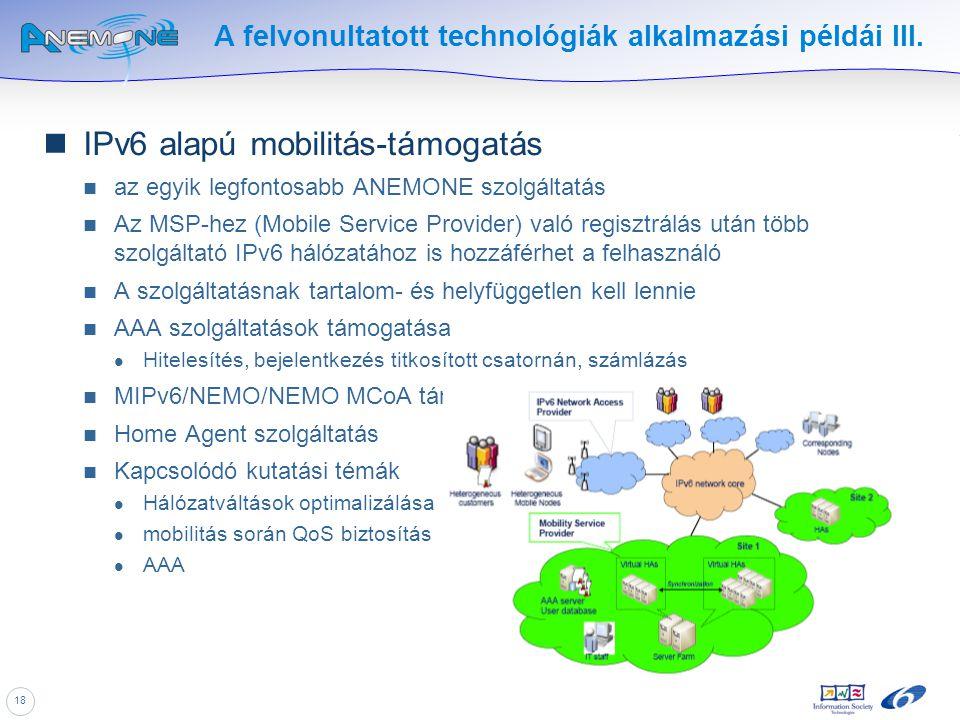 18 A felvonultatott technológiák alkalmazási példái III. IPv6 alapú mobilitás-támogatás az egyik legfontosabb ANEMONE szolgáltatás Az MSP-hez (Mobile