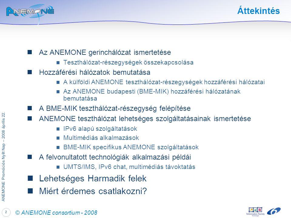 22 ANEMONE Promóciós Nyílt Nap – 2008 április 22. © ANEMONE consortium - 2008 Áttekintés Az ANEMONE gerinchálózat ismertetése Teszthálózat-részegysége