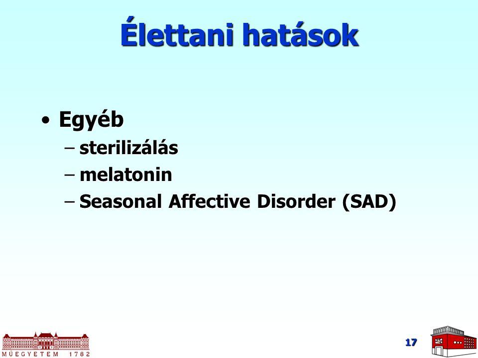 17 Élettani hatások EgyébEgyéb –sterilizálás –melatonin –Seasonal Affective Disorder (SAD)