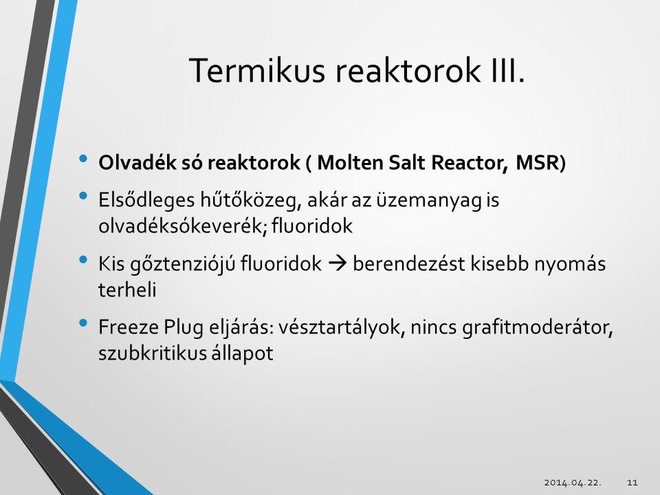 Olvadék só reaktorok ( Molten Salt Reactor, MSR) Elsődleges hűtőközeg, akár az üzemanyag is olvadéksókeverék; fluoridok Kis gőztenziójú fluoridok  be