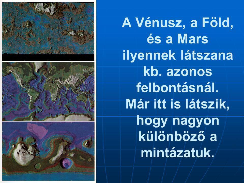 A Vénusz, a Föld, és a Mars ilyennek látszana kb. azonos felbontásnál. Már itt is látszik, hogy nagyon különböző a mintázatuk.