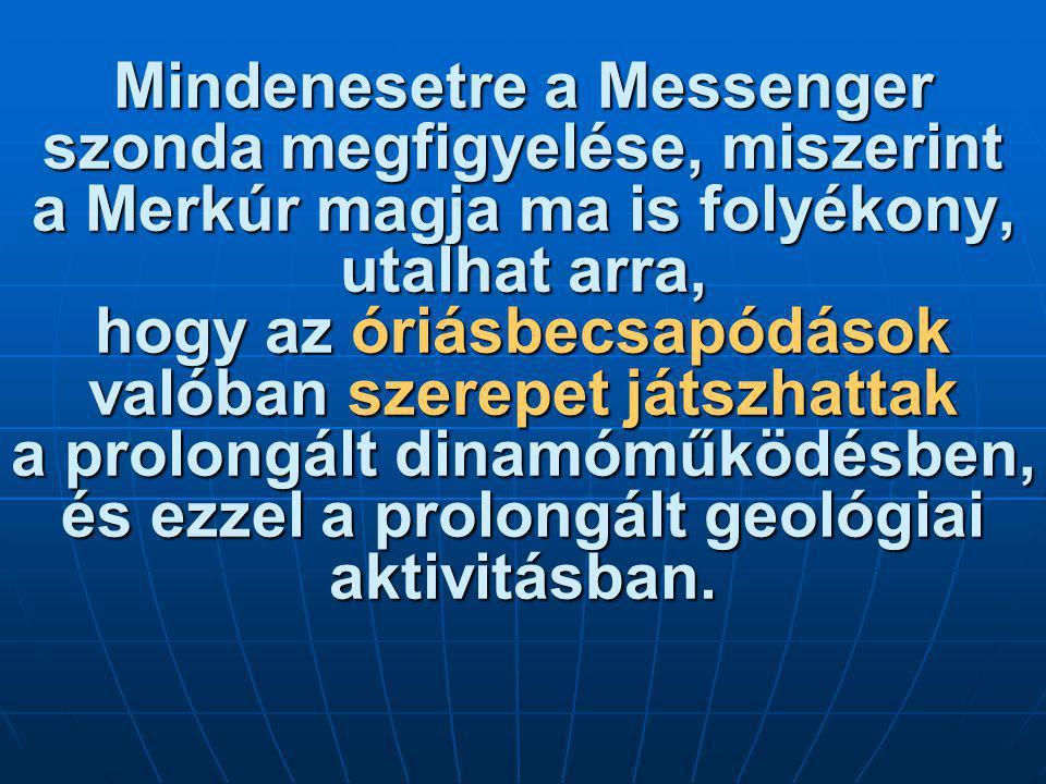 Mindenesetre a Messenger szonda megfigyelése, miszerint a Merkúr magja ma is folyékony, utalhat arra, hogy az óriásbecsapódások valóban szerepet játsz