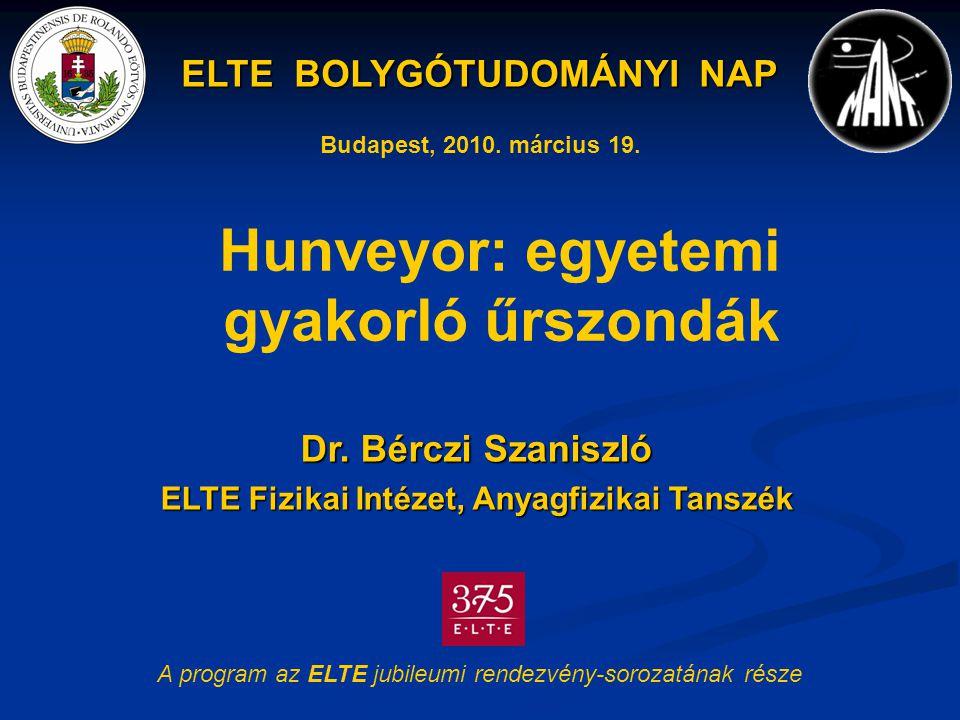 ELTE BOLYGÓTUDOMÁNYI NAP Hunveyor: egyetemi gyakorló űrszondák Dr.