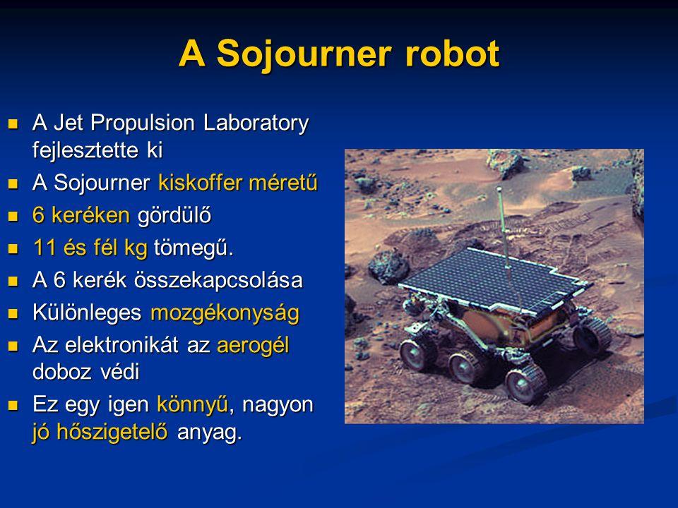 A Sojourner robot A Jet Propulsion Laboratory fejlesztette ki A Jet Propulsion Laboratory fejlesztette ki A Sojourner kiskoffer méretű A Sojourner kiskoffer méretű 6 keréken gördülő 6 keréken gördülő 11 és fél kg tömegű.