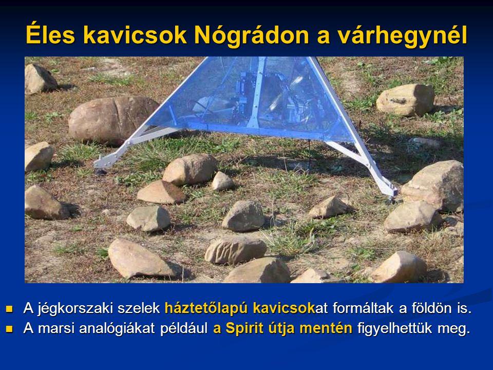 Éles kavicsok Nógrádon a várhegynél A jégkorszaki szelek háztetőlapú kavicsokat formáltak a földön is.