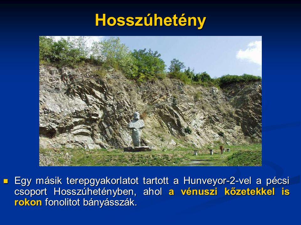 Hosszúhetény Egy másik terepgyakorlatot tartott a Hunveyor-2-vel a pécsi csoport Hosszúhetényben, ahol a vénuszi kőzetekkel is rokon fonolitot bányásszák.