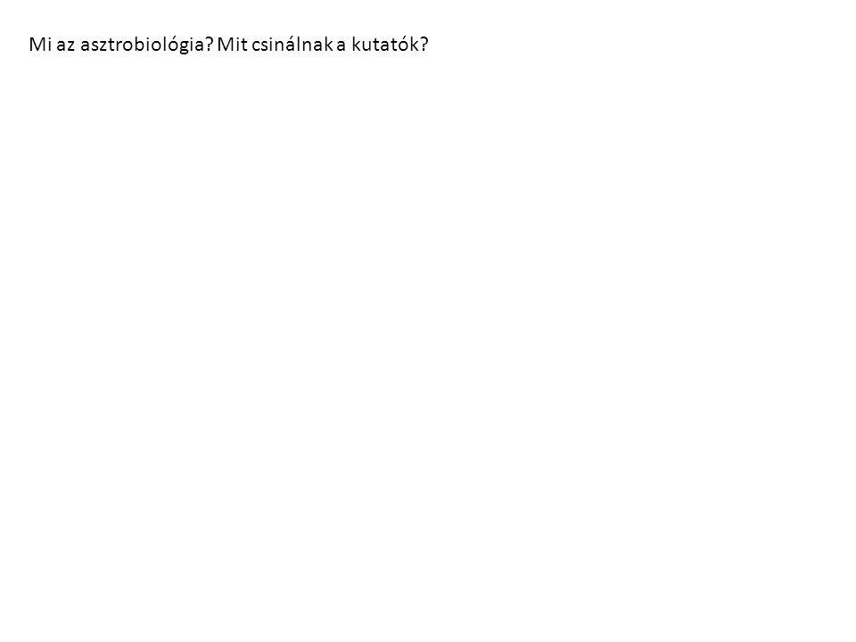 Mi az asztrobiológia? Mit csinálnak a kutatók?