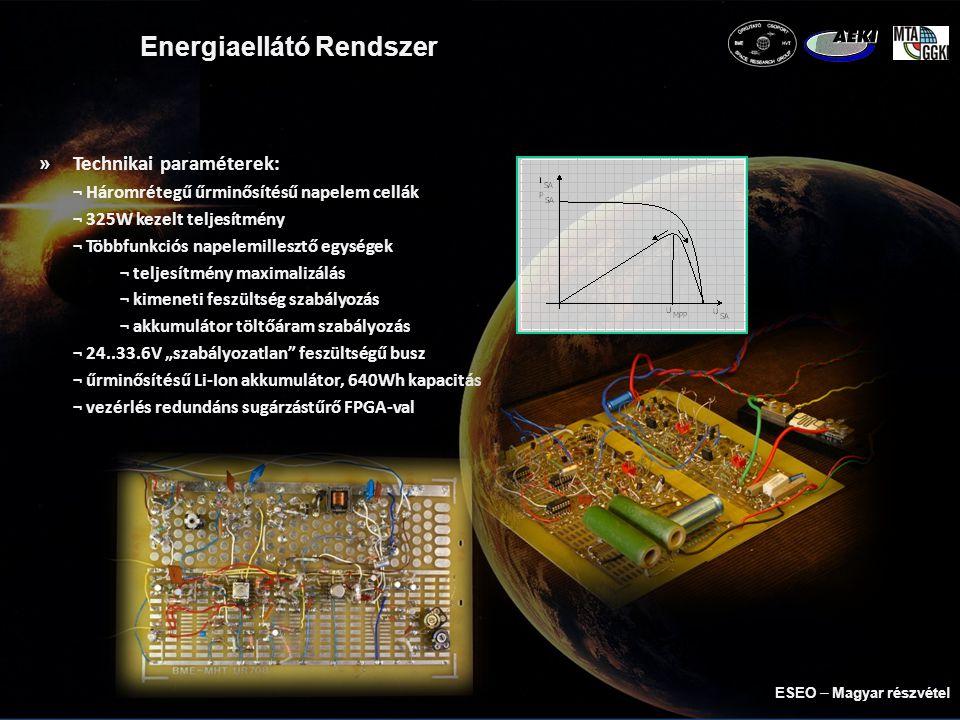 """Energiaellátó Rendszer »Technikai paraméterek: ¬ Háromrétegű űrminősítésű napelem cellák ¬ 325W kezelt teljesítmény ¬ Többfunkciós napelemillesztő egységek ¬ teljesítmény maximalizálás ¬ kimeneti feszültség szabályozás ¬ akkumulátor töltőáram szabályozás ¬ 24..33.6V """"szabályozatlan feszültségű busz ¬ űrminősítésű Li-Ion akkumulátor, 640Wh kapacitás ¬ vezérlés redundáns sugárzástűrő FPGA-val ESEO  Magyar részvétel"""