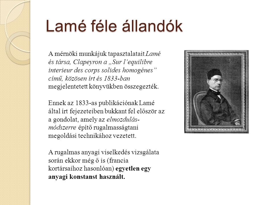 """Lamé féle állandók A mérnöki munkájuk tapasztalatait Lamé és társa, Clapeyron a """"Sur l'equilibre interieur des corps solides homogénes"""" című, közösen"""