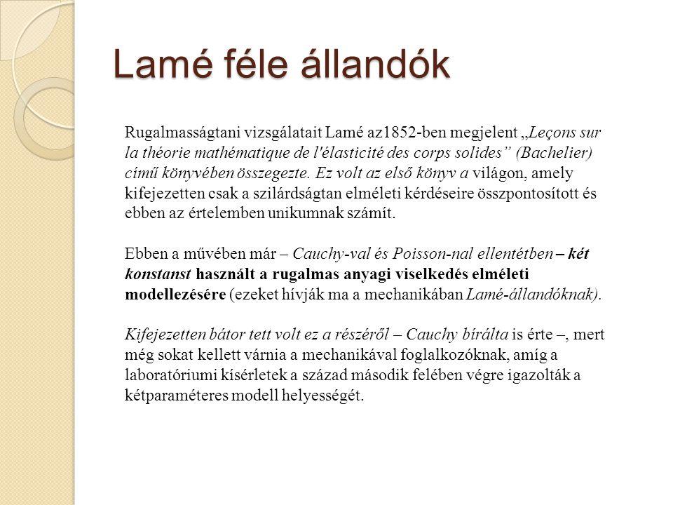 """Lamé féle állandók Rugalmasságtani vizsgálatait Lamé az1852-ben megjelent """"Leçons sur la théorie mathématique de l'élasticité des corps solides"""" (Bach"""