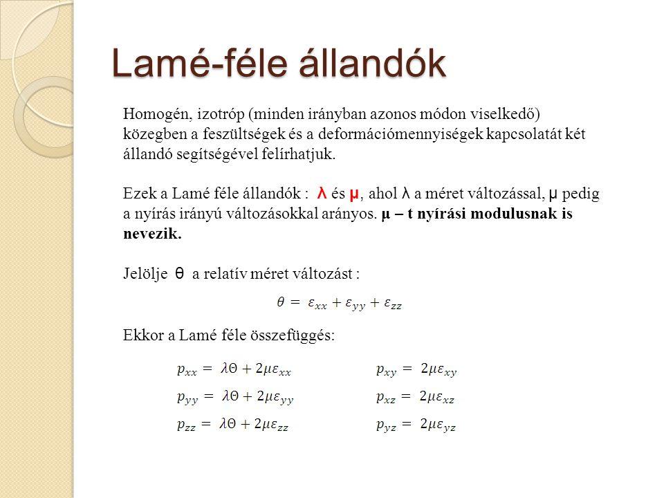 Lamé-féle állandók Homogén, izotróp (minden irányban azonos módon viselkedő) közegben a feszültségek és a deformációmennyiségek kapcsolatát két álland