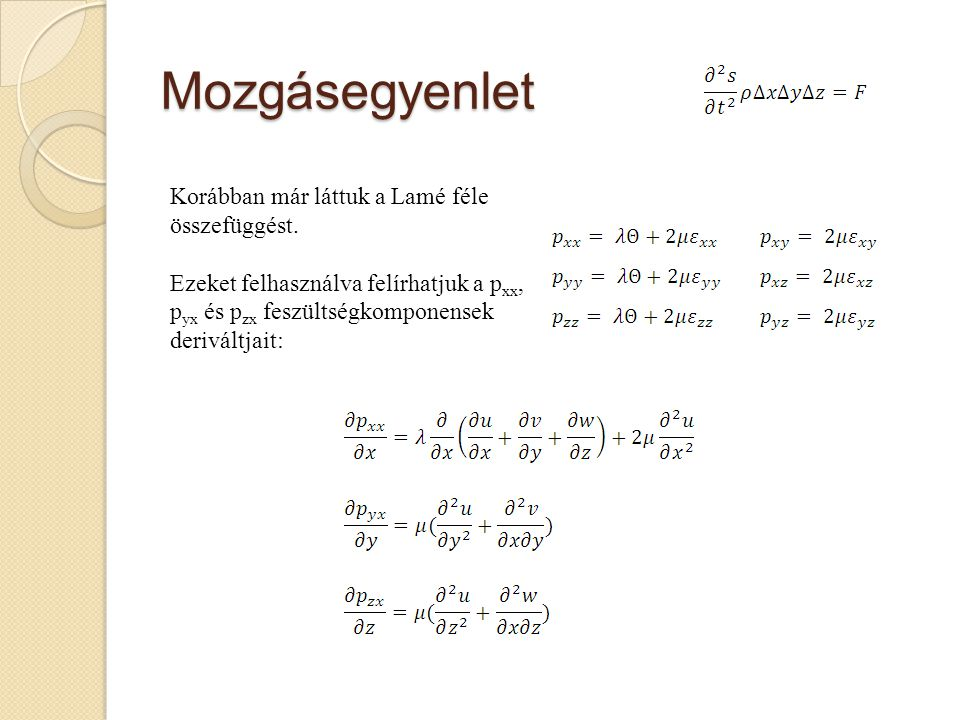 Mozgásegyenlet Korábban már láttuk a Lamé féle összefüggést. Ezeket felhasználva felírhatjuk a p xx, p yx és p zx feszültségkomponensek deriváltjait: