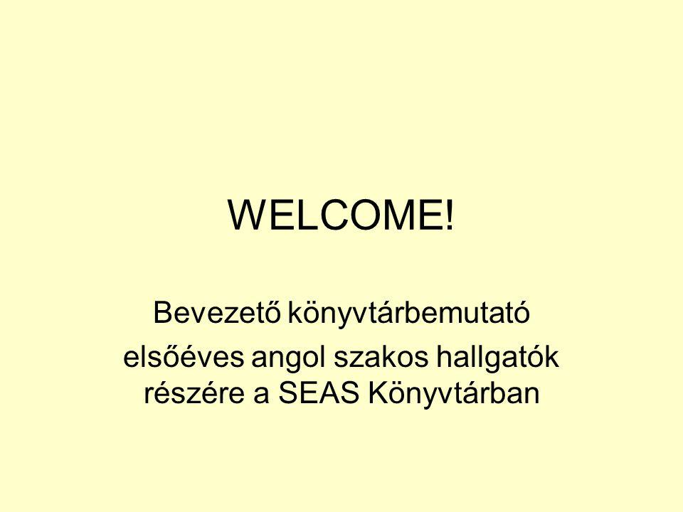 WELCOME! Bevezető könyvtárbemutató elsőéves angol szakos hallgatók részére a SEAS Könyvtárban