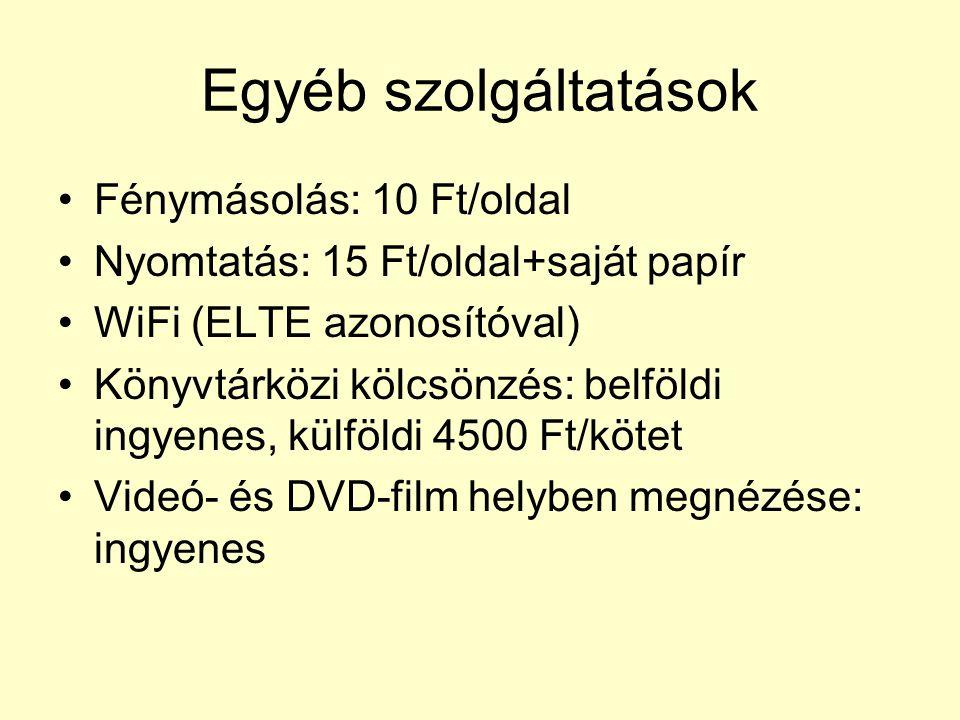 Egyéb szolgáltatások Fénymásolás: 10 Ft/oldal Nyomtatás: 15 Ft/oldal+saját papír WiFi (ELTE azonosítóval) Könyvtárközi kölcsönzés: belföldi ingyenes,