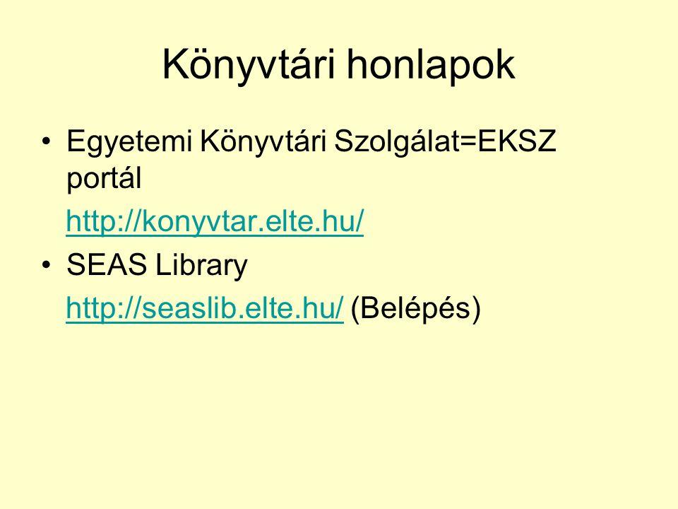 Könyvtári honlapok Egyetemi Könyvtári Szolgálat=EKSZ portál http://konyvtar.elte.hu/ SEAS Library http://seaslib.elte.hu/ (Belépés)http://seaslib.elte
