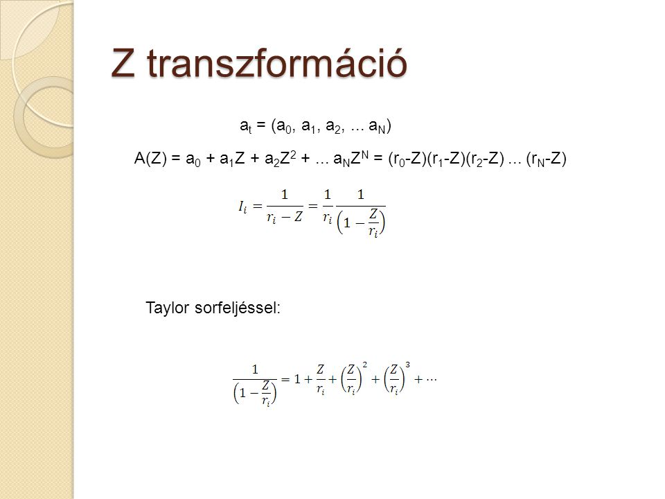 Z transzformáció a t = (a 0, a 1, a 2,... a N ) A(Z) = a 0 + a 1 Z + a 2 Z 2 +...