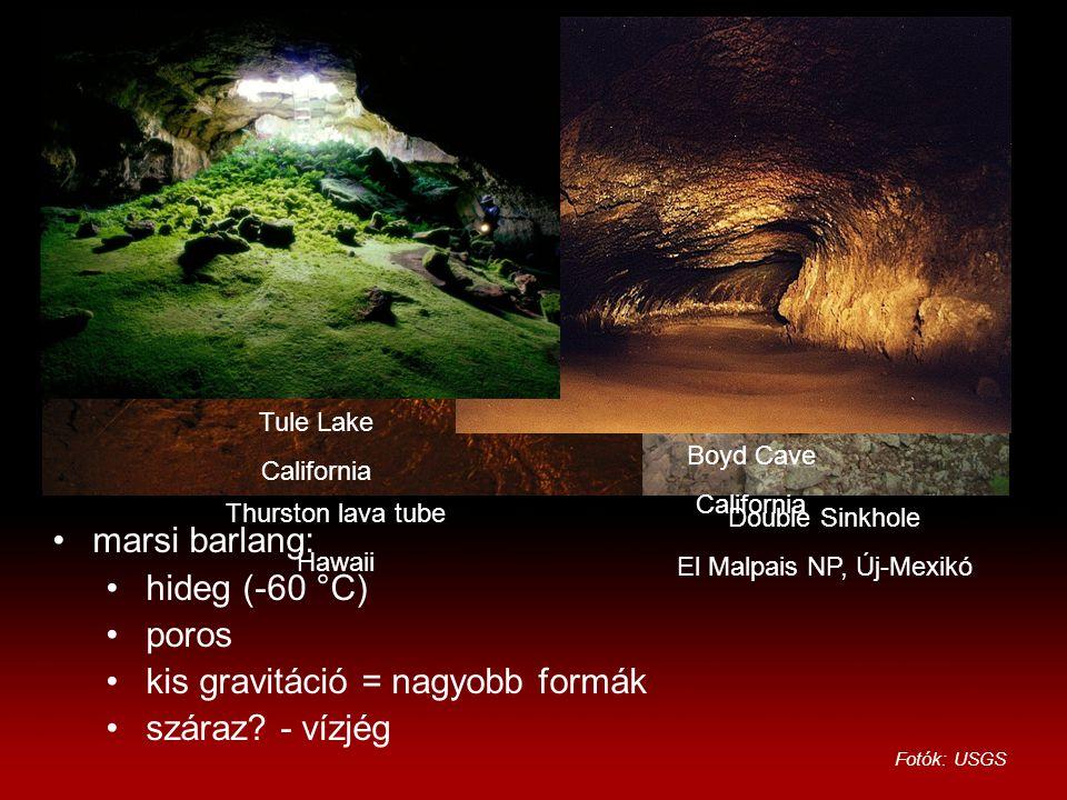 Double Sinkhole El Malpais NP, Új-Mexikó Fotók: USGS Thurston lava tube Hawaii Boyd Cave California Tule Lake California marsi barlang: hideg (-60 °C) poros kis gravitáció = nagyobb formák száraz.