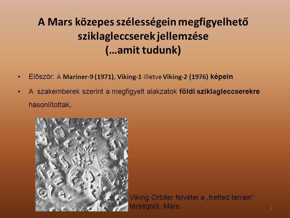 2 A Mars közepes szélességein megfigyelhető sziklagleccserek jellemzése (…amit tudunk) Először: A Mariner-9 (1971), Viking-1 illetve Viking-2 (1976) k