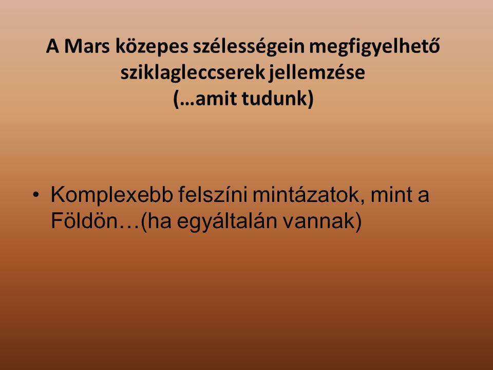Komplexebb felszíni mintázatok, mint a Földön…(ha egyáltalán vannak) A Mars közepes szélességein megfigyelhető sziklagleccserek jellemzése (…amit tudu