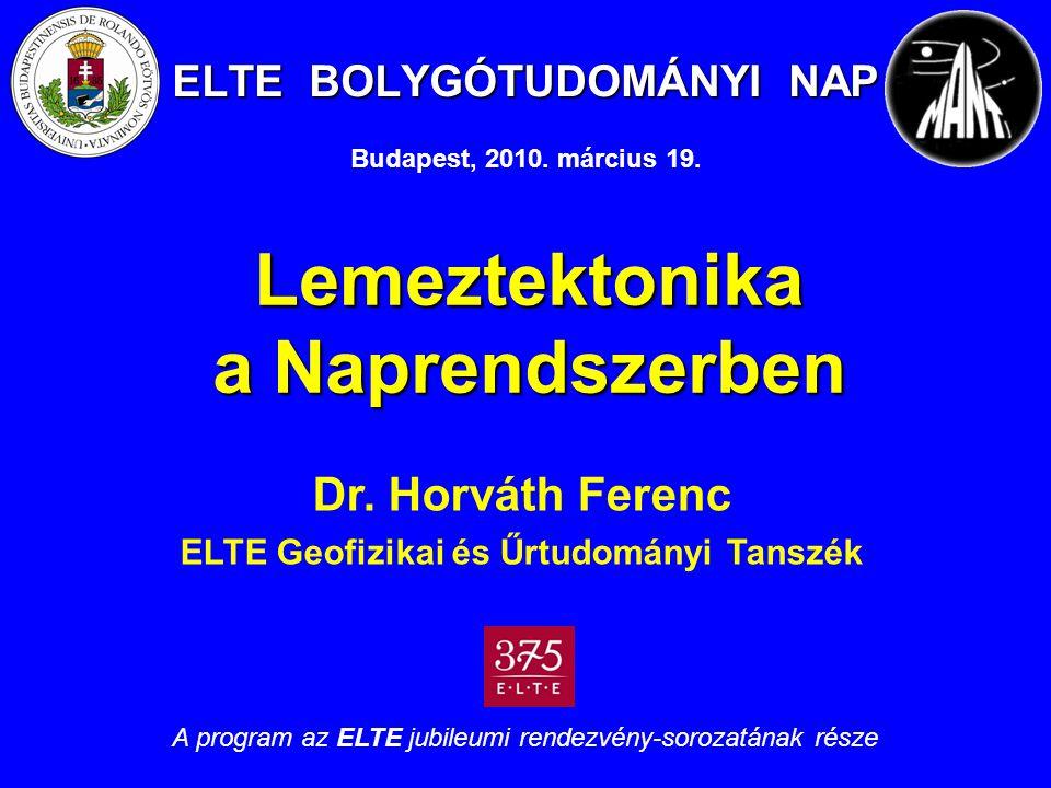 ELTE BOLYGÓTUDOMÁNYI NAP Lemeztektonika a Naprendszerben Dr.