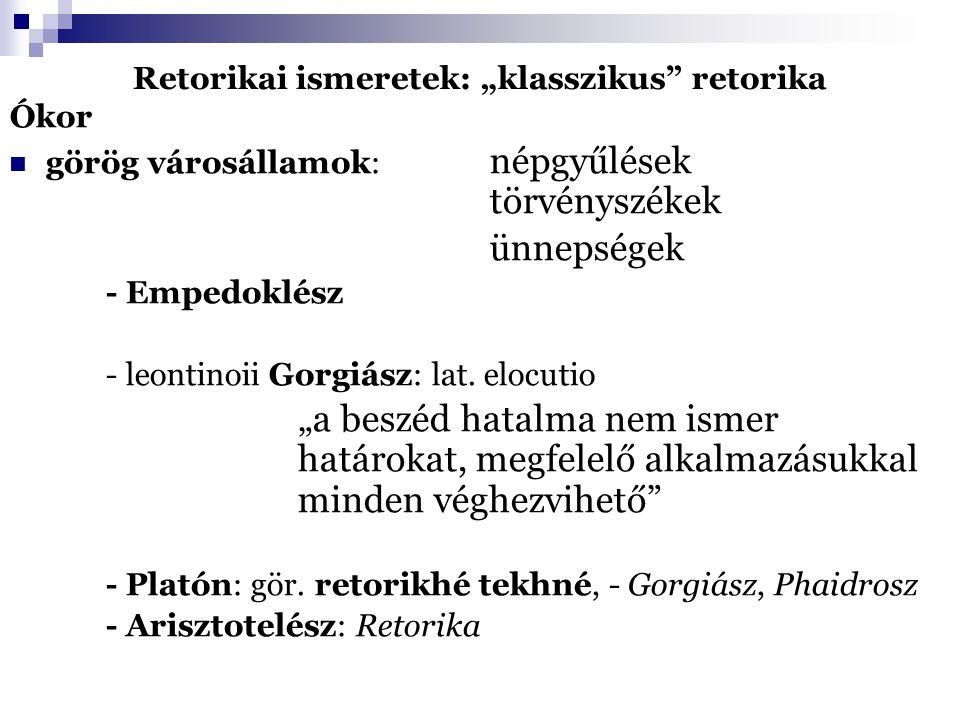 """Retorikai ismeretek: """"klasszikus retorika Ókor görög városállamok: népgyűlések törvényszékek ünnepségek - Empedoklész - leontinoii Gorgiász: lat."""
