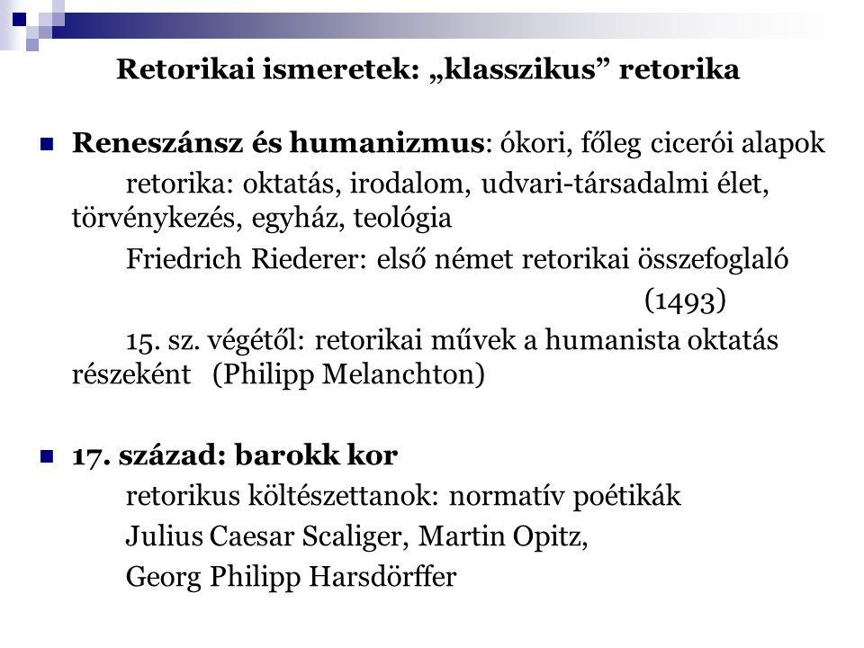 """Retorikai ismeretek: """"klasszikus retorika Reneszánsz és humanizmus: ókori, főleg cicerói alapok retorika: oktatás, irodalom, udvari-társadalmi élet, törvénykezés, egyház, teológia Friedrich Riederer: első német retorikai összefoglaló (1493) 15."""