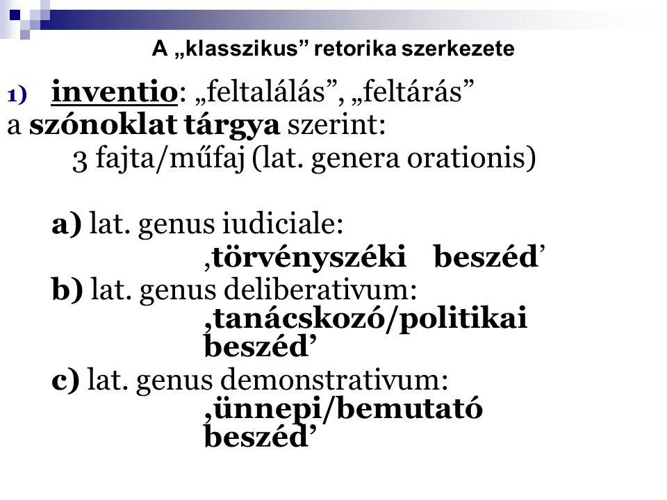 """A """"klasszikus retorika szerkezete 1) inventio: """"feltalálás , """"feltárás a szónoklat tárgya szerint: 3 fajta/műfaj (lat."""