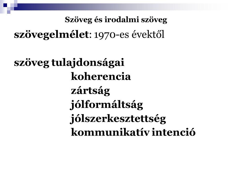 Szöveg és irodalmi szöveg szövegelmélet: 1970-es évektől szöveg tulajdonságai koherencia zártság jólformáltság jólszerkesztettség kommunikatív intenci