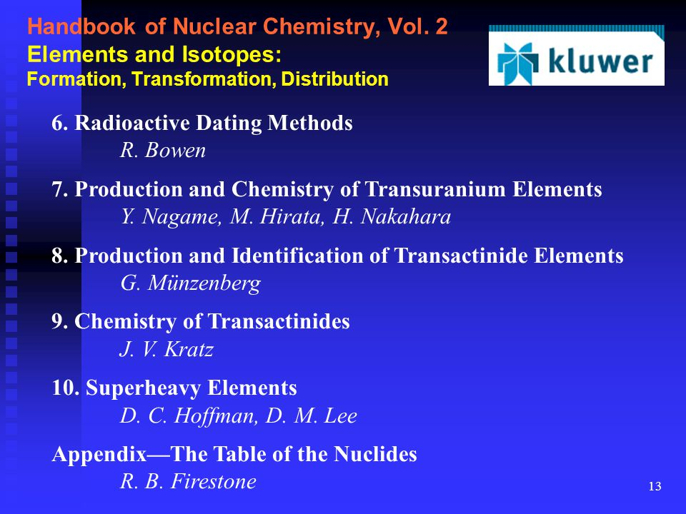 13 Handbook of Nuclear Chemistry, Vol. 2 Elements and Isotopes: Formation, Transformation, Distribution 6. Radioactive Dating Methods R. Bowen 7. Prod