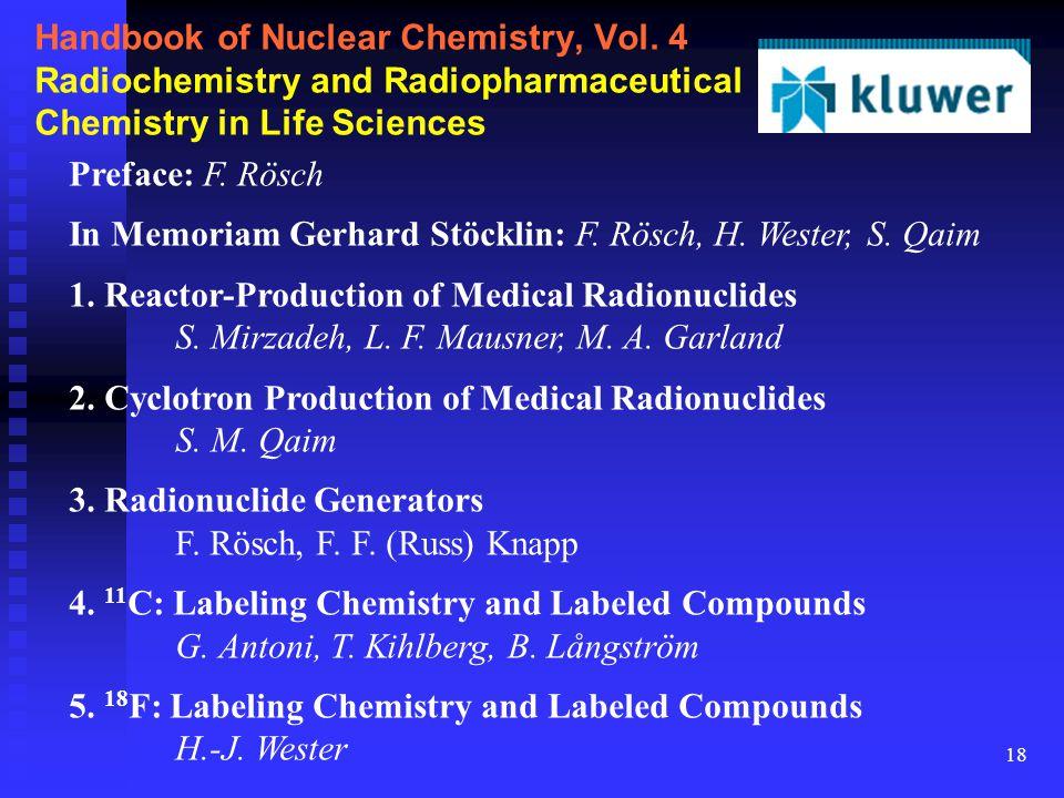 18 Handbook of Nuclear Chemistry, Vol. 4 Radiochemistry and Radiopharmaceutical Chemistry in Life Sciences Preface: F. Rösch In Memoriam Gerhard Stöck