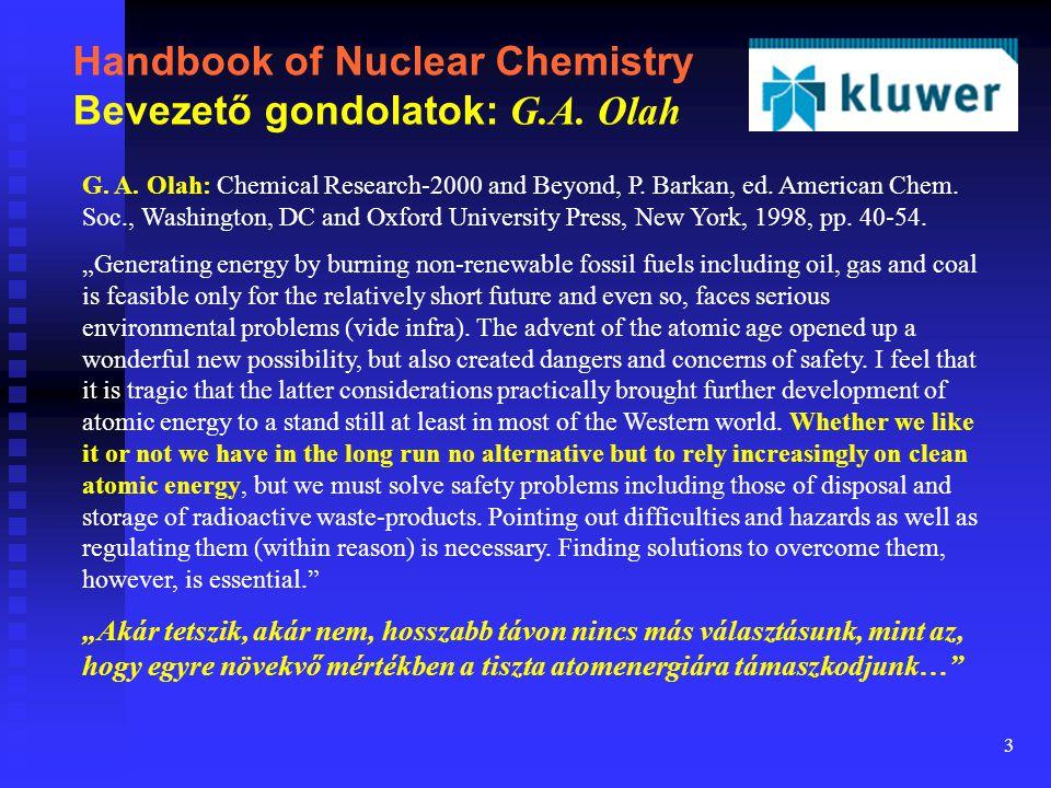 3 Handbook of Nuclear Chemistry Bevezető gondolatok: G.A. Olah G. A. Olah: Chemical Research-2000 and Beyond, P. Barkan, ed. American Chem. Soc., Wash