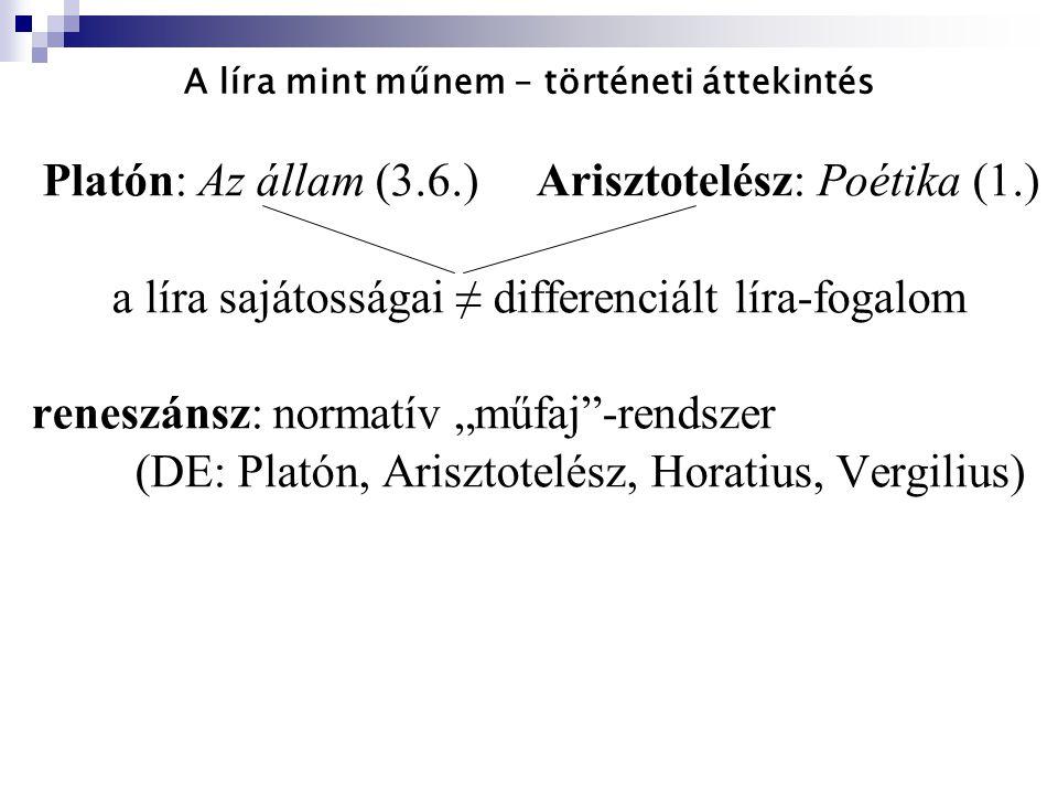 A líra mint műnem – történeti áttekintés Platón: Az állam (3.6.) Arisztotelész: Poétika (1.) a líra sajátosságai ≠ differenciált líra-fogalom reneszán