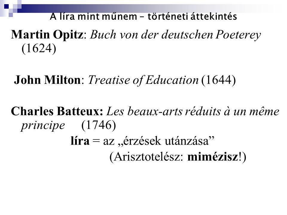 A líra mint műnem – történeti áttekintés Martin Opitz: Buch von der deutschen Poeterey (1624) John Milton: Treatise of Education (1644) Charles Batteu