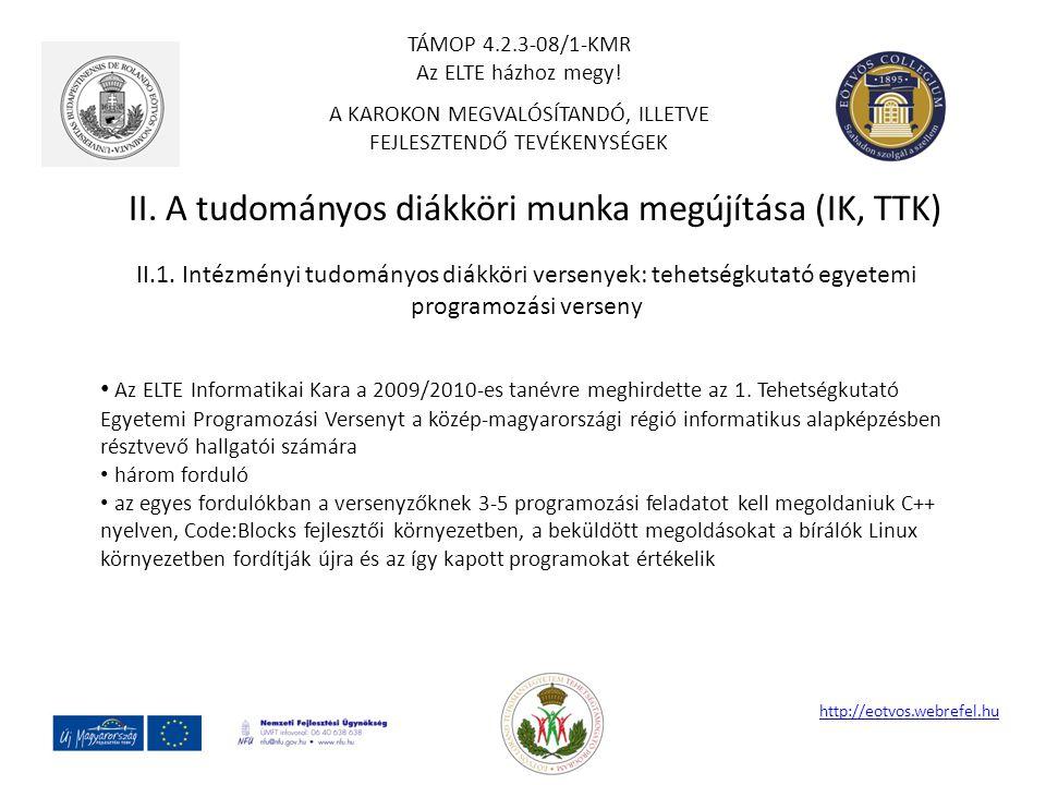 II. A tudományos diákköri munka megújítása (IK, TTK) http://eotvos.webrefel.hu II.1. Intézményi tudományos diákköri versenyek: tehetségkutató egyetemi