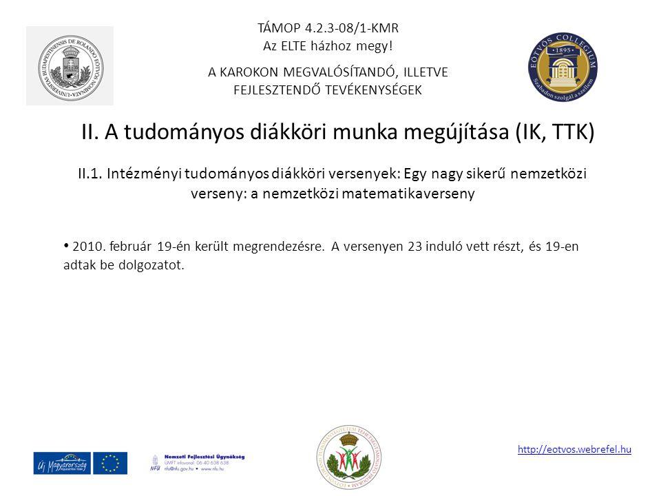 II. A tudományos diákköri munka megújítása (IK, TTK) http://eotvos.webrefel.hu II.1. Intézményi tudományos diákköri versenyek: Egy nagy sikerű nemzetk