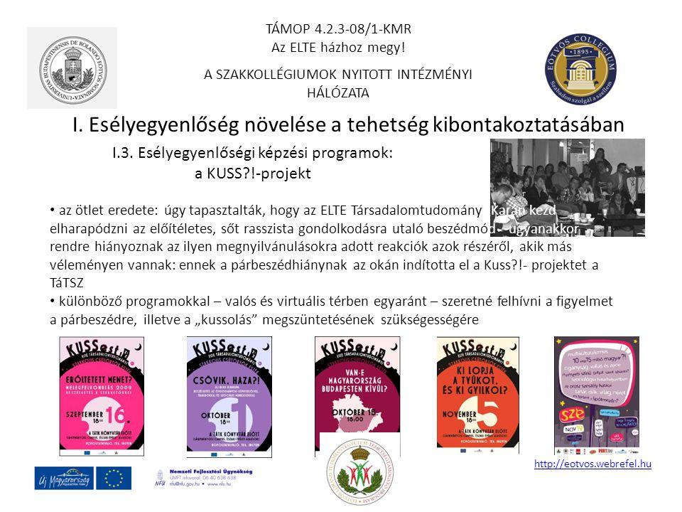 I. Esélyegyenlőség növelése a tehetség kibontakoztatásában http://eotvos.webrefel.hu I.3. Esélyegyenlőségi képzési programok: a KUSS?!-projekt az ötle