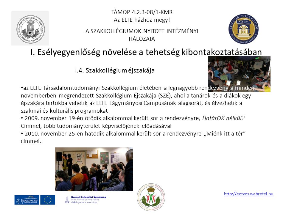I. Esélyegyenlőség növelése a tehetség kibontakoztatásában http://eotvos.webrefel.hu I.4. Szakkollégium éjszakája az ELTE Társadalomtudományi Szakkoll