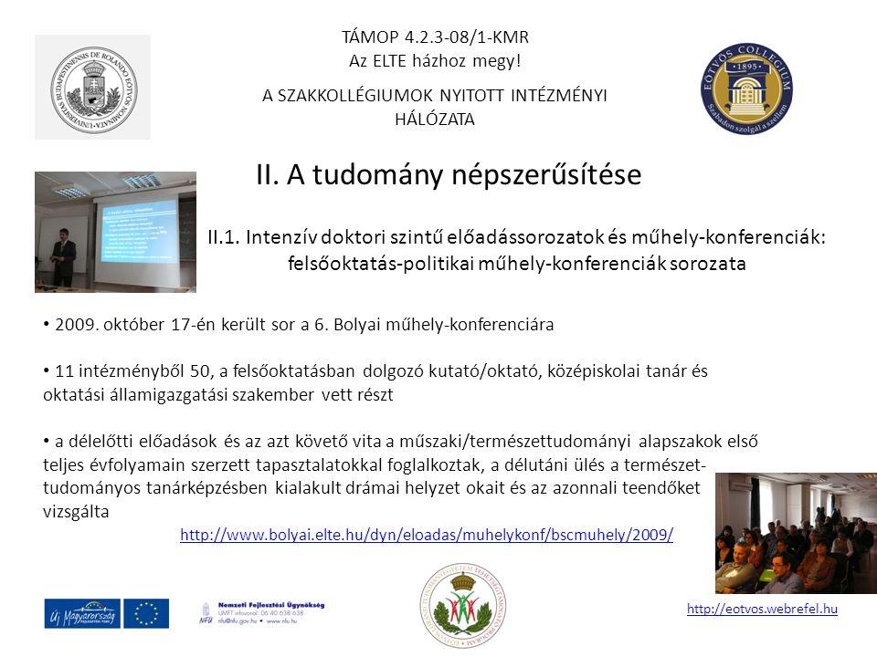 II. A tudomány népszerűsítése http://eotvos.webrefel.hu II.1. Intenzív doktori szintű előadássorozatok és műhely-konferenciák: felsőoktatás-politikai