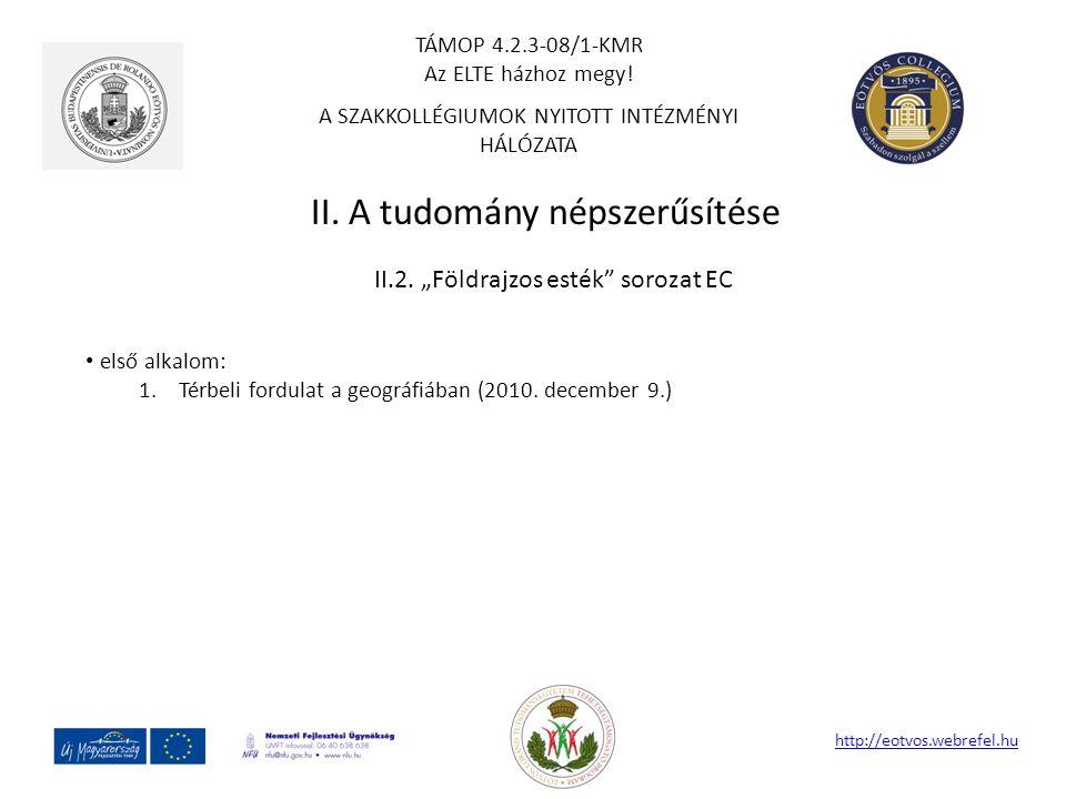 """II. A tudomány népszerűsítése http://eotvos.webrefel.hu II.2. """"Földrajzos esték"""" sorozat EC első alkalom: 1.Térbeli fordulat a geográfiában (2010. dec"""