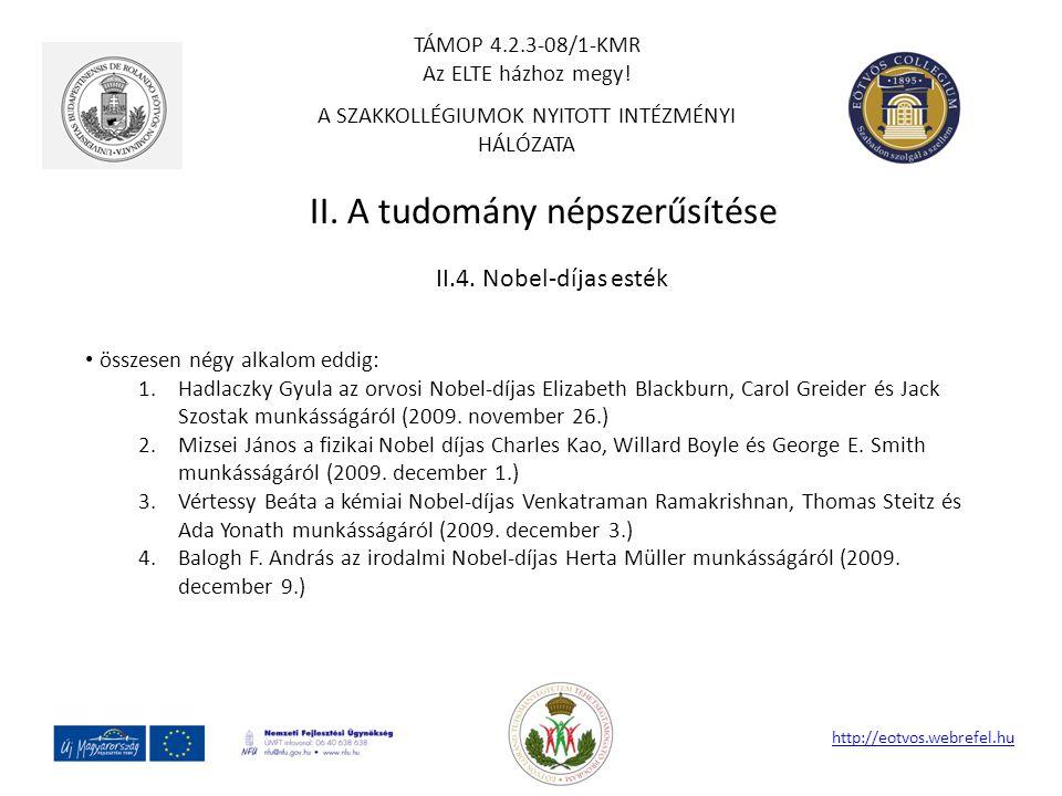 II. A tudomány népszerűsítése http://eotvos.webrefel.hu II.4. Nobel-díjas esték összesen négy alkalom eddig: 1.Hadlaczky Gyula az orvosi Nobel-díjas E