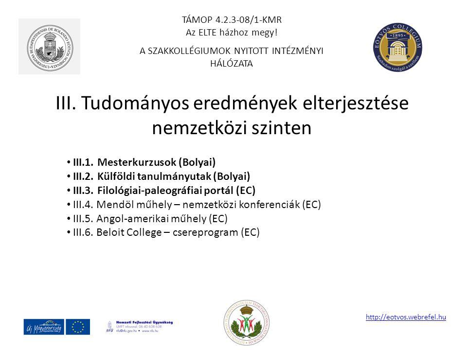 III. Tudományos eredmények elterjesztése nemzetközi szinten http://eotvos.webrefel.hu III.1. Mesterkurzusok (Bolyai) III.2. Külföldi tanulmányutak (Bo