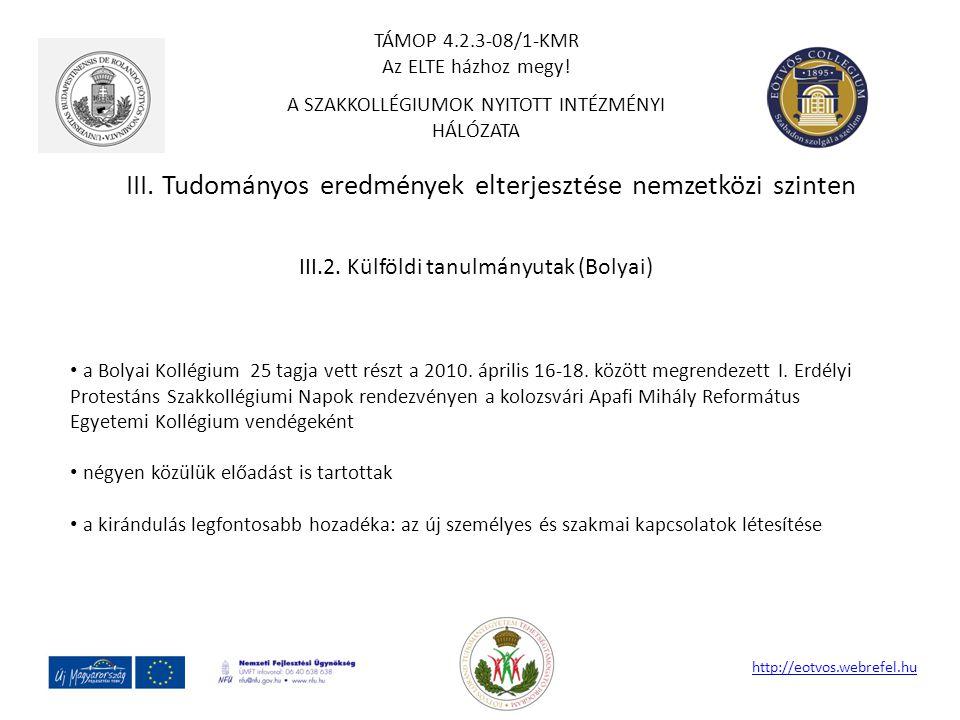 III. Tudományos eredmények elterjesztése nemzetközi szinten http://eotvos.webrefel.hu III.2. Külföldi tanulmányutak (Bolyai) a Bolyai Kollégium 25 tag