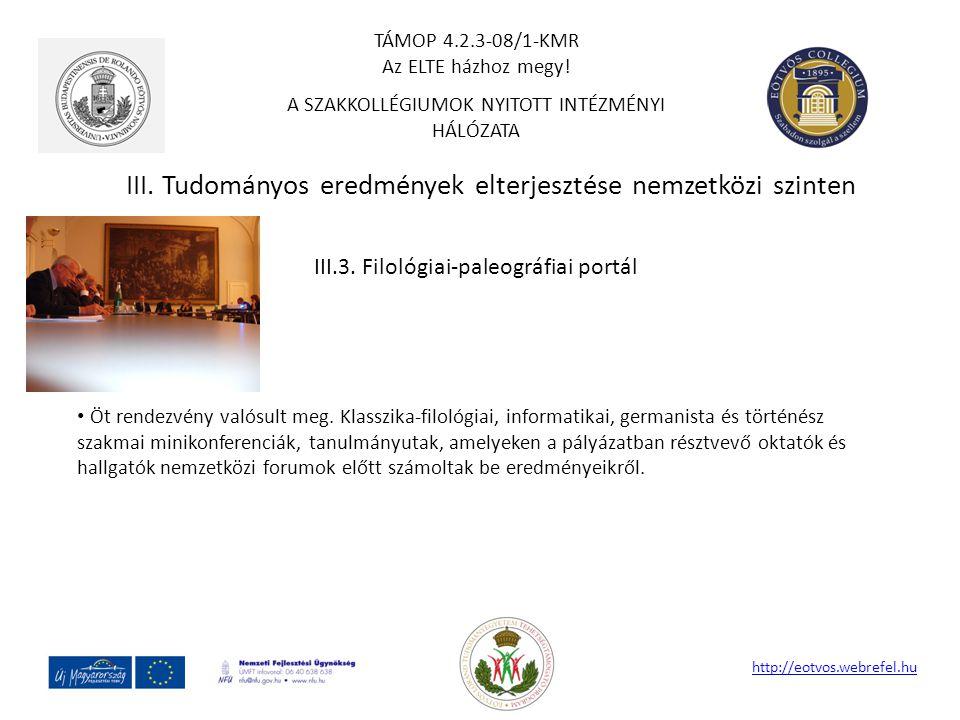 III. Tudományos eredmények elterjesztése nemzetközi szinten http://eotvos.webrefel.hu III.3. Filológiai-paleográfiai portál Öt rendezvény valósult meg