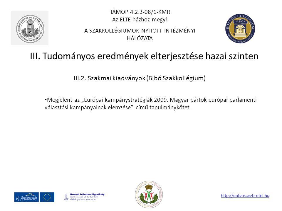 """III. Tudományos eredmények elterjesztése hazai szinten http://eotvos.webrefel.hu III.2. Szakmai kiadványok (Bibó Szakkollégium) Megjelent az """"Európai"""