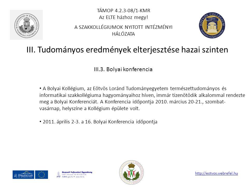 III. Tudományos eredmények elterjesztése hazai szinten http://eotvos.webrefel.hu III.3. Bolyai konferencia A Bolyai Kollégium, az Eötvös Loránd Tudomá