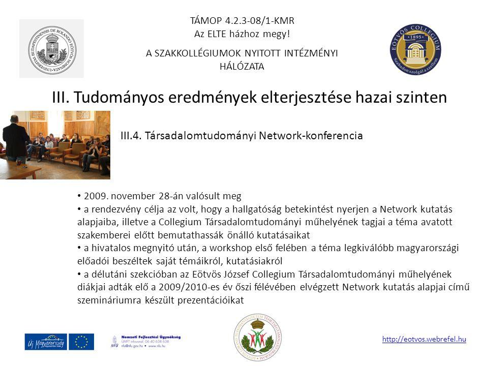 III. Tudományos eredmények elterjesztése hazai szinten http://eotvos.webrefel.hu III.4. Társadalomtudományi Network-konferencia 2009. november 28-án v